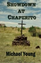 Showdown at Chaperito ebook by Michael Young