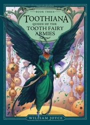 Toothiana, Queen of the Tooth Fairy Armies ebook by William Joyce,William Joyce