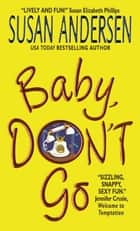 Baby, Don't Go ebook by Susan Andersen