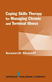 Coping Skills Therapy for Managing Chronic and Terminal Illness ebook by Kenneth Sharoff, PhD
