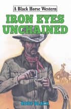 Iron Eyes Unchained ebook by Rory Black