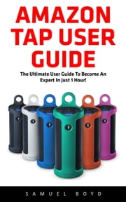 Amazon Tap User Guide ebook by Samuel Boyd