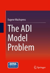 The ADI Model Problem ebook by Eugene Wachspress