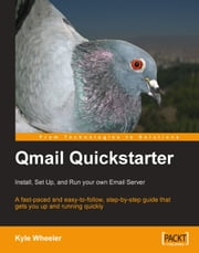Qmail Quickstarter: Install, Set Up and Run your own Email Server ebook by Kyle Wheeler