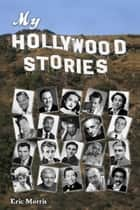 My Hollywood Stories ebook by Eric Morris