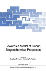 Towards a Model of Ocean Biogeochemical Processes ebook by Geoffrey T. Evans,Michael J.R. Fasham