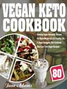 Vegan Keto Cookbook: 80 Amazing Vegan Ketogenic Recipes For Rapid Weight loss & A Healthy Life - A Vegan Ketogenic Diet Cookbook (Best Low Carb Vegan Recipes) ebook by Jane Adams