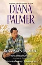 Any Man Of Mine - A Waiting Game, A Loving Arrangement & Cattleman's Choice ebook by