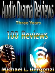 Audio Drama Reviews: Three Years 100 Reviews - Audio Drama Review Collections, #1 ebook by Mike Bergonzi