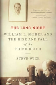The Long Night - William L. Shirer and the Rise and Fall of the Third Reich ebook by Steve Wick