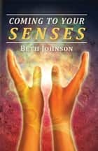 Coming To Your Senses eBook von Beth Johnson