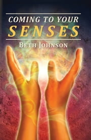 Coming To Your Senses ebook by Beth Johnson