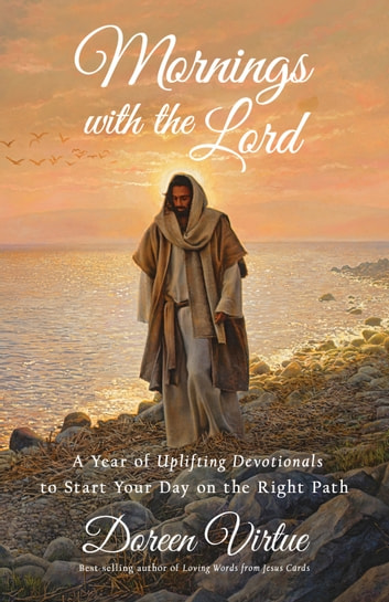 Mornings with the Lord - A Year of Uplifting Devotionals to Start Your Day on the Right Path ebook by Doreen Virtue