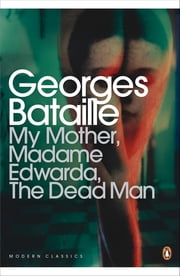 My Mother, Madame Edwarda, The Dead Man ebook by Georges Bataille