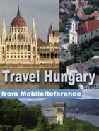Travel Hungary: Illustrated Guide, Phrasebook, And Maps. Incl: Budapest, Debrecen, Miskolc, And More (Mobi Travel) ebook by