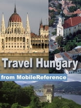 Travel Hungary: Illustrated Guide, Phrasebook, And Maps. Incl: Budapest, Debrecen, Miskolc, And More (Mobi Travel) ebook by MobileReference