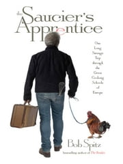 The Saucier's Apprentice: One Long Strange Trip through the Great Cooking Schools of Europe ebook by Bob Spitz