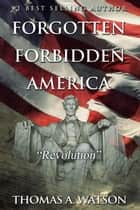 Revolution - Forgotten Forbidden America, #4 ebook by Thomas A Watson