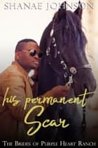 His Permanent Scar - a Sweet Marriage of Convenience series ebook by Shanae Johnson