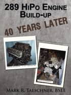 289 Hipo Engine Build-Up 40 Years Later ebook by