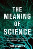 The Meaning of Science ebook by Tim Lewens