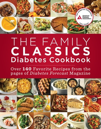 The Family Classics Diabetes Cookbook - Over 140 Favorite Recipes from the Pages of Diabetes Forecast Magazine ebook by American Diabetes Association