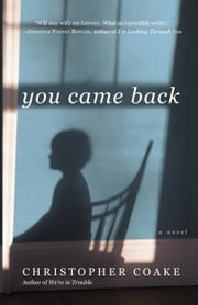 You Came Back - A Novel ebook by Christopher Coake