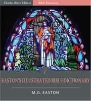 Easton's Illustrated Bible Dictionary (Illustrated Edition) ebook by M.G. Easton