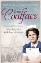 At the Coalface: The memoir of a pit nurse ebook by Joan Hart, Veronica Clark