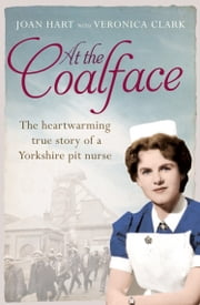 At the Coalface: The memoir of a pit nurse ebook by Joan Hart