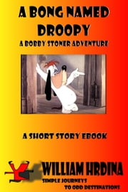 A Bong Named Droopy- A Bobby Stoner Adventure ebook by William Hrdina