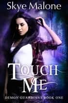Touch Me ebook by Skye Malone