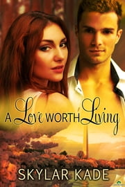 A Love Worth Living ebook by Skylar Kade