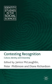 Contesting Recognition - Culture, Identity and Citizenship ebook by Dr Janice McLaughlin,Professor Peter Phillimore,Diane Richardson