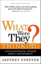 What Were They Thinking? ebook by Jeffrey Pfeffer