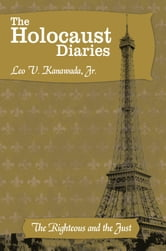 The Holocaust Diaries: Book II - The Righteous and the Just ebook by Leo V. Kanawada, Jr.