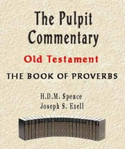 The Pulpit Commentary-Book of Proverbs ebook by Joseph Exell,H.D.M. Spence