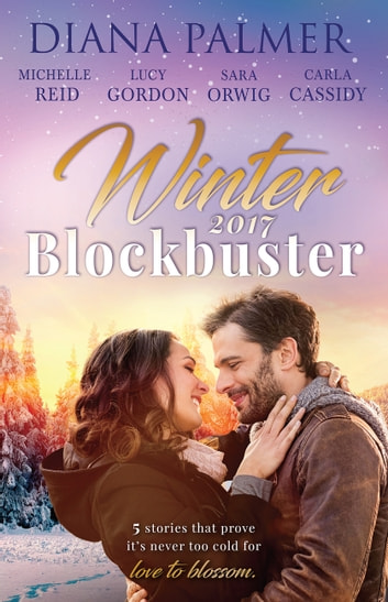 Winter Blockbuster 2017 - 5 Book Box Set ebook by Diana Palmer,Carla Cassidy,Sara Orwig,Michelle Reid,LUCY GORDON