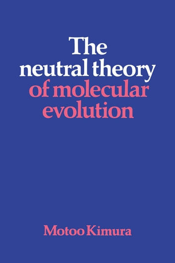 The Neutral Theory of Molecular Evolution ebook by Motoo Kimura