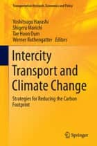 Intercity Transport and Climate Change - Strategies for Reducing the Carbon Footprint ebook by Yoshitsugu Hayashi, Shigeru Morichi, Tae Hoon Oum,...