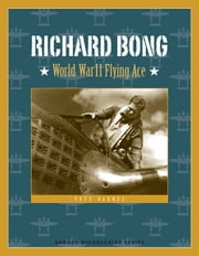 Richard Bong - World War II Flying Ace ebook by Pete Barnes
