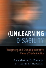 (Un)Learning Disability - Recognizing and Changing Restrictive Views of Student Ability ebook by AnnMarie Baines