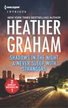 Shadows in the Night & Never Sleep with Strangers - An Anthology ebook by Heather Graham