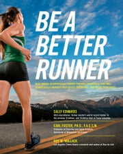 Be a Better Runner - Real World, Scientifically-proven Training Techniques that Will Dramatically Improve Your Speed, End ebook by Sally Edwards, Carl Foster, Ph.D.,...