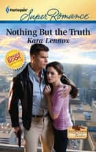 Nothing But the Truth ebook by Kara Lennox