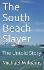 The South Beach Slayer The Untold Story ebook by Michael Williams