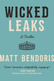 Wicked Leaks - A Thriller ebook by Matt Bendoris