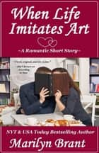 When Life Imitates Art: A Romantic Short Story ebook by Marilyn Brant