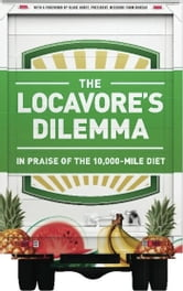 The Locavore's Dilemma - In Praise of the 10,000-mile Diet ebook by Pierre Desrochers,Hiroko Shimizu