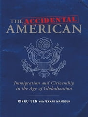 The Accidental American - Immigration and Citizenship in the Age of Globalization ebook by Rinku Sen,Fekkak Mamdouh